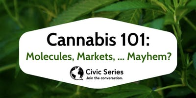 Cannabis 101: Molecules, Markets, … Mayhem?
