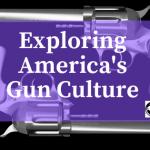 Exploring America's Gun Culture
